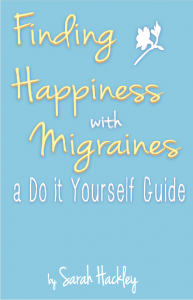 Finding Happiness with Migraines: A Do It Yourself Guide by Sarah Hackley